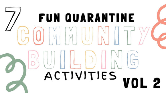 7 Fun Quarantine Community Building Activities [Volume 2]