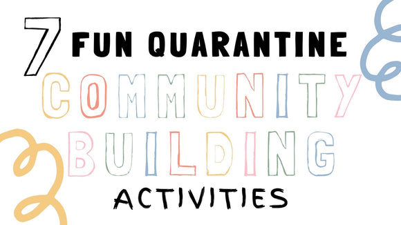 7 Fun Quarantine Community Building Activities