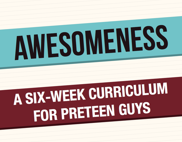 Awesomeness Curriculum for Preteen Guys