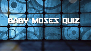Baby Moses Bible Quiz Video