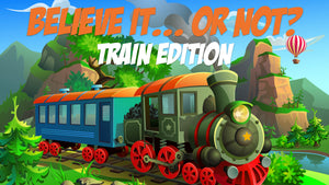 Believe It... or Not? [Train Edition] On Screen Game
