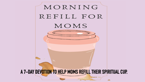 Morning Refill for Mom Devotion