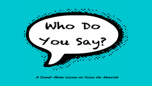 Who Do You Say: A Stand-Alone Easter Lesson on Jesus the Messiah