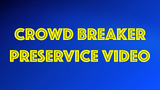 Crowd Breaker PreService Video