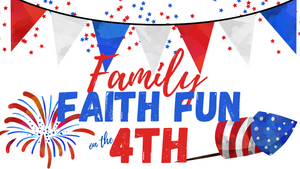 Family Faith Fun on the 4th of July