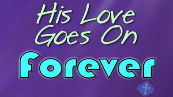 His Love Goes On Forever Worship Video