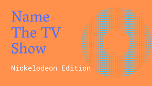 Name the TV Show [Nickelodeon Edition] On Screen Game