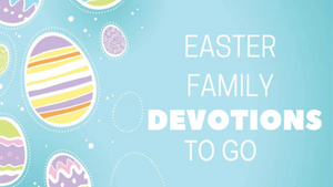 Easter Family Devotionals To Go
