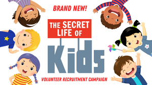 The Secret Life of Kids Volunteer Recruitment Campaign Kit