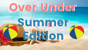 Over Under [Summer Edition]