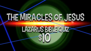 The Miracles of Jesus [Lazarus] Bible Quiz Game
