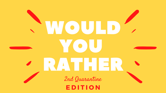 Would You Rather? 2nd Quarantine Edition On Screen Game