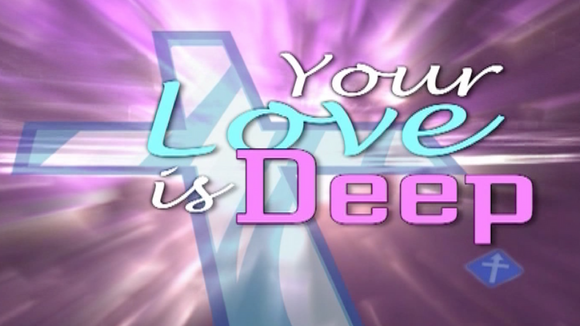 Your Love Is Deep Worship Video