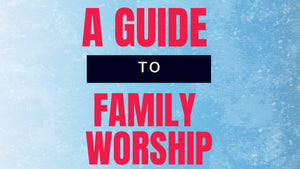A Guide to Family Worship