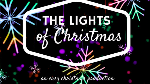 The Lights of Christmas: An Easy Christmas Production