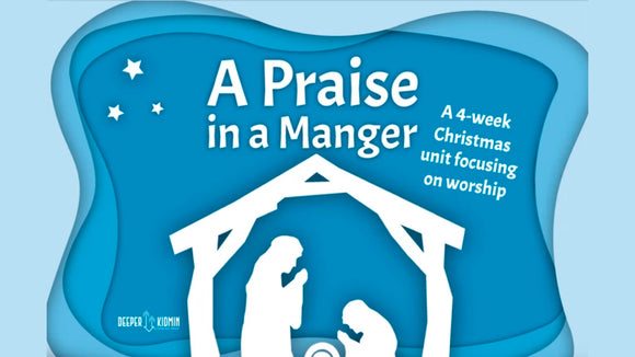 A Praise in a Manger: 4-Week Christmas Curriculum on Worship