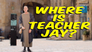 Where is Teacher Jay? [Part 2 - Jerusalem]Teaching Video