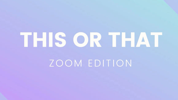 This or That: Zoom Edition