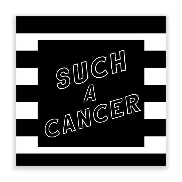Such a Cancer (Striped BW)