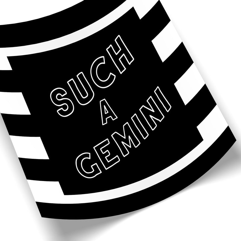 Such a Gemini (Striped BW)