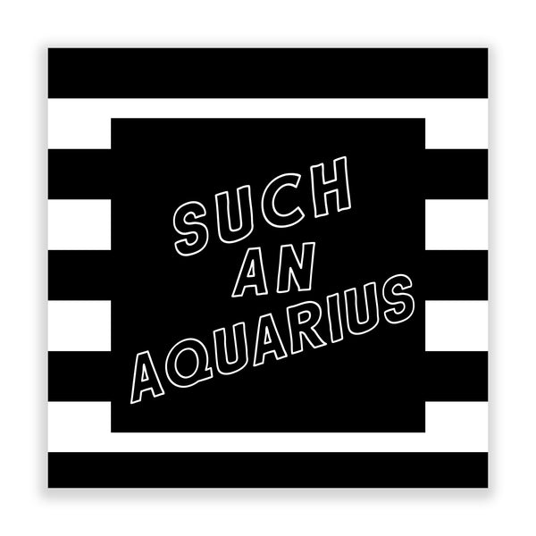 Such an Aquarius (Striped BW)