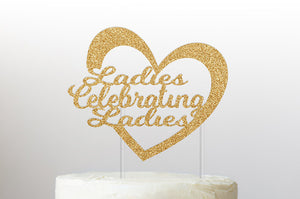 Ladies Celebrating Ladies Cake Topper