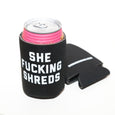 She Fucking Shreds Koozie **RARE**