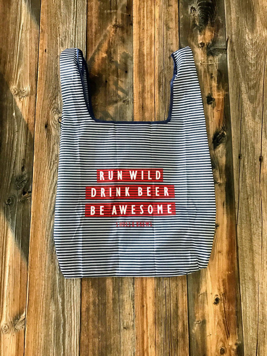 Run Wild. Drink Beer. Be Awesome. Resusable Bag.