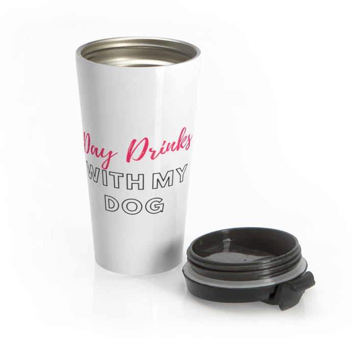 Day Drinks With My Dog Stainless Steel Travel Mug