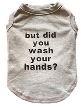 Load image into Gallery viewer, But did you wash your hands tee