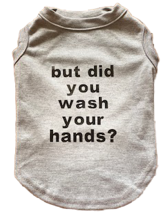 But did you wash your hands tee