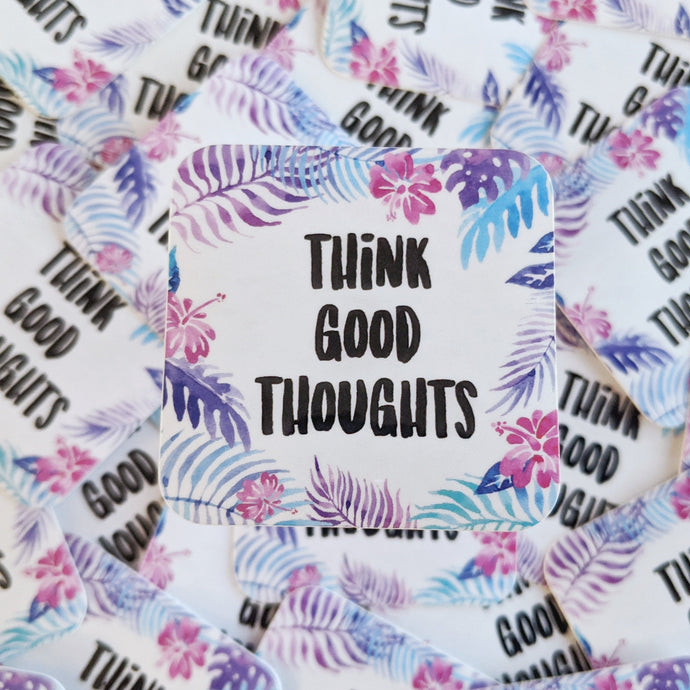 Think Good Thoughts - Glossy
