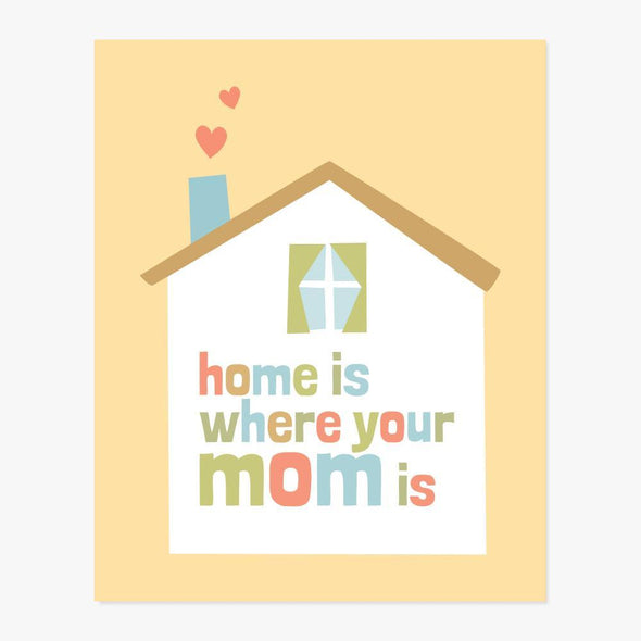 Home Is Where Your Mom Is Art Print Art Print by ColorBee Creative
