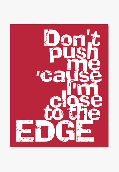 80s Music Wall Art - Don't Push Me Cause I'm Close To The Edge - lyrics from 'The Message' by Grandmaster Flash and the Furious Five