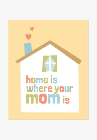 Art Print: Home Is Where Your Mom Is Art Print by ColorBee Creative Color And Flair