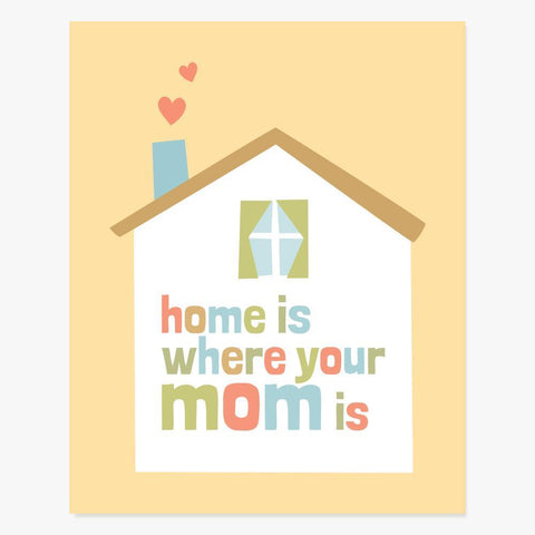 Art Print: Home Is Where Your Mom Is Art Print by Color And Flair Color And Flair