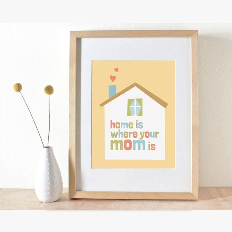 Home Is Where Your Mom Is   Art Print – Color And Flair