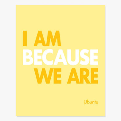 I Am Because We Are Art Print Art Print by ColorBee Creative