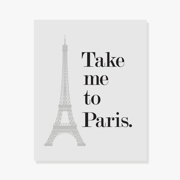 Greatest Take Me To Paris | Art Print - Black and Gray - for Paris Lovers  BR49