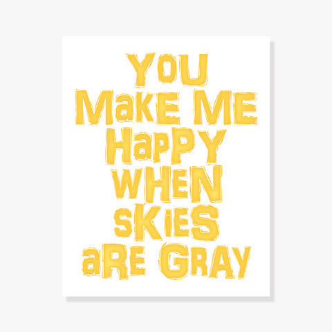 You Make Me Happy When Skies Are Gray Art Print by Color And Flair Color And Flair