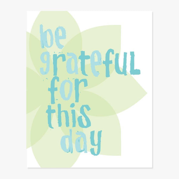 Be Grateful For This Day Art Print