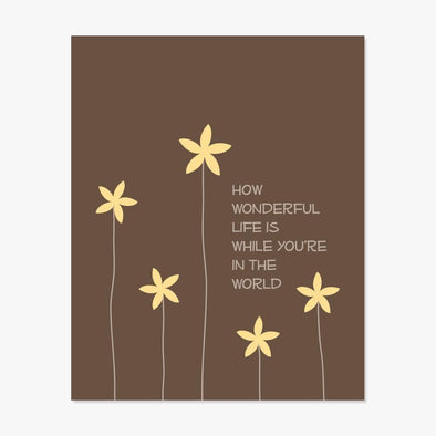 How Wonderful Life Is Art Print (Brown) Art Print by ColorBee Creative