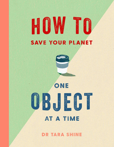 How To Save Your Planet One Object at a Time by Dr. Tara Shine