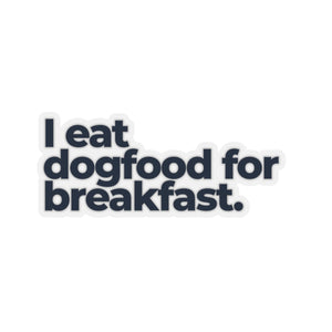 I Eat Dogfood for Breakfast
