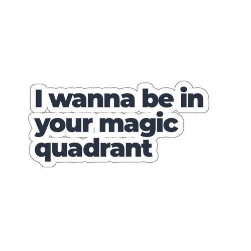 I Wanna Be In Your Magic Quadrant