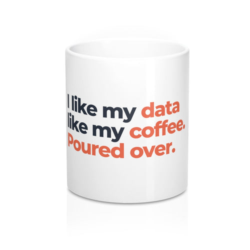 I Like My Data Like My Coffee 11oz Mug