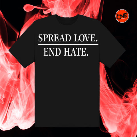 SPREAD LOVE/END HATE - T-Shirt