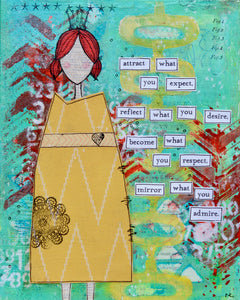 "mixed-media collage of girl in patterned yellow dress with turquoise green, yellow & red background. words are cut out and pasted on stating, ""attract what you expect, reflect what you desire, become what you respect, mirror what you admire""."