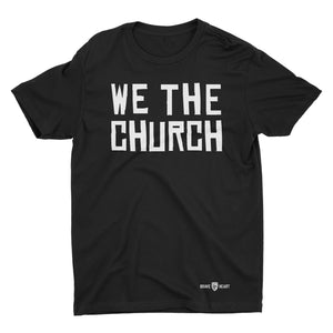 Brave Heart Inspired - We The Church Cotton Tee