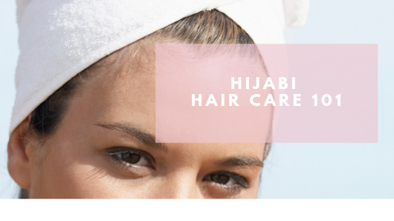 HIJABI HAIR CARE 101 WITH HAIR BY REEMA